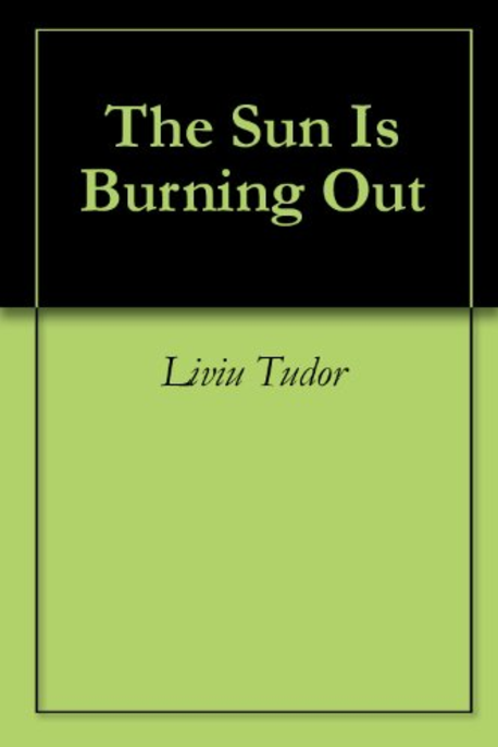 The Sun Is Burning Out - a book by Liviu Tudor